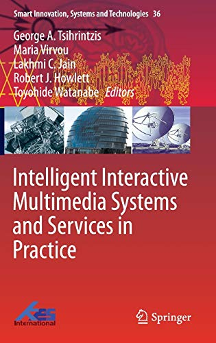 Compare Textbook Prices for Intelligent Interactive Multimedia Systems and Services in Practice Smart Innovation, Systems and Technologies, 36 2015 Edition ISBN 9783319177434 by Tsihrintzis, George A.,Virvou, Maria,Jain, Lakhmi C.,Howlett, Robert J.,Watanabe, Toyohide