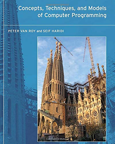 Concepts, Techniques, and Models of Computer Programming (The MIT Press)