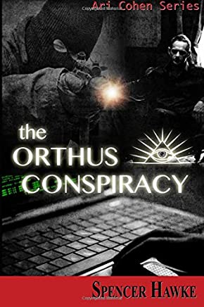 The Orthus Conspiracy: Logan Crowe writing as Spencer Hawke (Ari Cohen Series) (Volume 2)