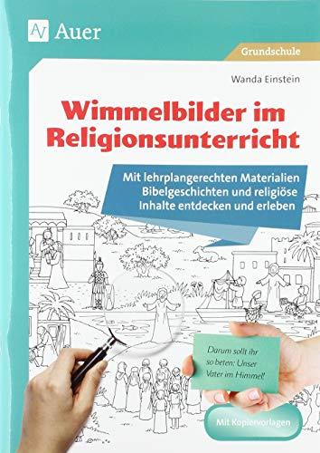 Wimmelbilder im Religionsunterricht: Mit lehrplangerechten Materialien Bibelgeschichten und religiöse Inhalte entdecken und erleben (1. bis 4. Klasse)