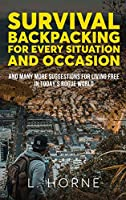 Survival Backpacking for Every Situation and Occasion: And many more suggestions for living free in today's rogue world