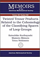 Twisted Tensor Products Related to the Cohomology of the Classifying Spaces of Loop Groups (Memoirs of the American Mathematical Society)