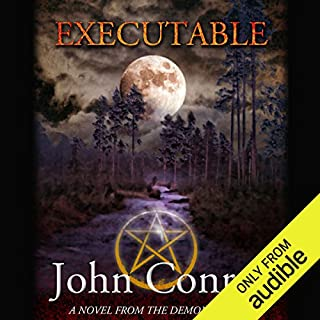 Executable     The Demon Accords, Book 6              By:                                                                                                                                 John Conroe                               Narrated by:                                                                                                                                 James Patrick Cronin                      Length: 10 hrs and 12 mins     160 ratings     Overall 4.7