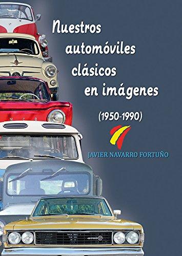 Nuestros automóviles clásicos en imágenes (1950-1990)