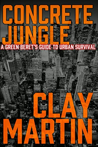 Concrete Jungle: A Green Beret's guide to Urban Survival