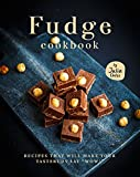 Fudge Cookbook: Recipes that will make your tastebuds say