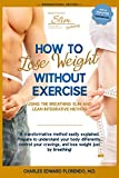 How to Lose Weight Without Exercise Using the Breathing Slim and Lean Integrative Method: Lose Weight with NO Exercise, NO Drugs, and NO Crash Diet (English Edition)