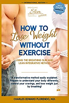 How to Lose Weight Without Exercise Using the Breathing Slim and Lean Integrative Method: Lose Weight with NO Exercise, NO Drugs, and NO Crash Diet 1