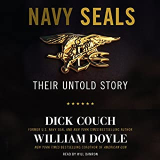 Navy SEALs: Their Untold Story                   By:                                                                                                                                 Dick Couch,                                                                                        William Doyle                               Narrated by:                                                                                                                                 Will Damron                      Length: 9 hrs and 30 mins     198 ratings     Overall 4.6