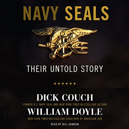 Navy SEALs: Their Untold Story                   By:                                                                                                                                 Dick Couch,                                                                                        William Doyle                               Narrated by:                                                                                                                                 Will Damron                      Length: 9 hrs and 30 mins     203 ratings     Overall 4.6