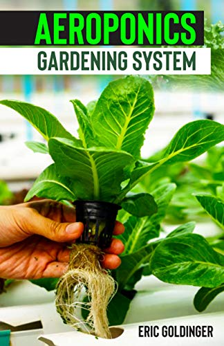 AEROPONICS GARDENING SYSTEM : Easy Guide to Building Your Own Aeroponic Systems (English Edition)