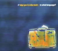 In What Language? by Vijay Iyer & Mike Ladd (2003-10-21)