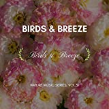 Birds & Breeze - Nature Music Series, Vol.31