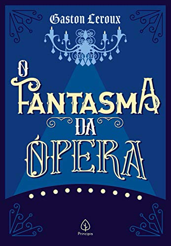 O Fantasma da Ópera (Clássicos da literatura mundial)