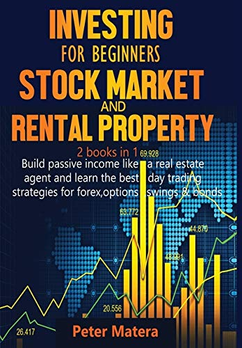 Investing for beginners: Stock market and Rental Property  2 books in 1 : Stock market and Rental Property  2 books in 1  : Stock market and Rental ... agent and learn the best day trading strate