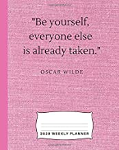 Be Yourself, Everyone Else Is Already Taken: 2020 Weekly Planner and Monthly Calendars with Inspirational Oscar Wilde quote (pink fabric pattern cover)