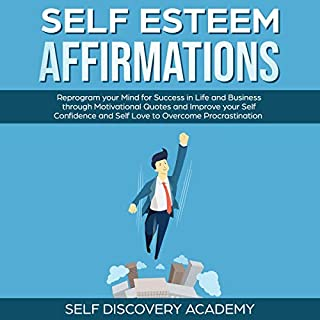 Self Esteem Affirmations     Reprogram Your Mind for Success in Life and Business Through Motivational Quotes and Improve Your Self Confidence and Self Love to Overcome Procrastination              By:                                                                                                                                 Self Discovery Academy                               Narrated by:                                                                                                                                 Thomas Cassidy                      Length: 3 hrs and 15 mins     25 ratings     Overall 5.0