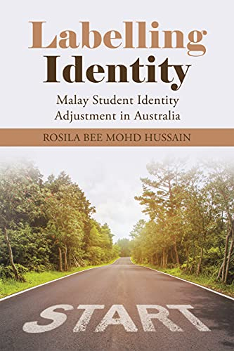 Labelling Identity: Malay Student Identity Adjustment in Australia (English Edition)