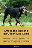 American Black and Tan Coonhound Guide American Black and Tan Coonhound Guide Includes: American Black and Tan Coonhound Training, Diet, Socializing,: ... Care, Grooming, Breeding and More