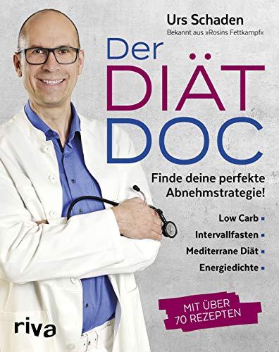 Der Diät-Doc: Finde deine perfekte Abnehmstrategie! Low Carb, Intervallfasten, Mediterrane Diät, Energiedichte