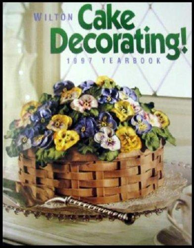 Wilton Cake Decorating: 1997 Yearbook