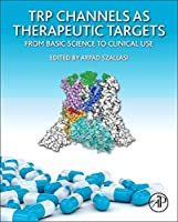 TRP Channels as Therapeutic Targets: From Basic Science to Clinical Use
