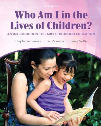 Who Am I in the Lives of Children? An Introduction to Early Childhood Education: United States Edition