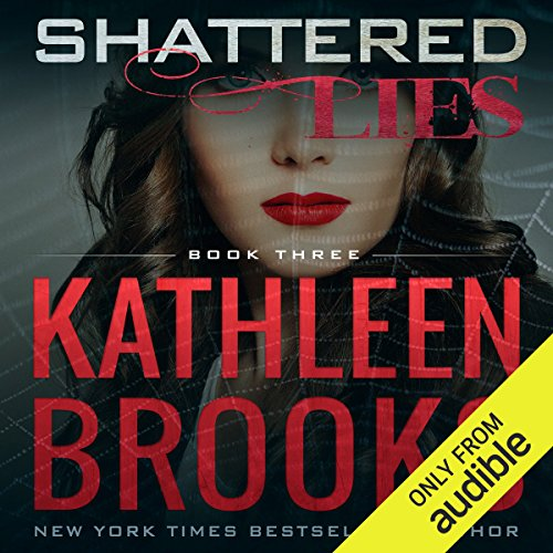 Shattered Lies     Web of Lies              By:                                                                                                                                 Kathleen Brooks                               Narrated by:                                                                                                                                 Therese Plummer                      Length: 8 hrs and 45 mins     1 rating     Overall 5.0