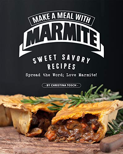 Make a Meal with Marmite: Sweet Savory Recipes – Spread the Word; Love Marmite! (English Edition)