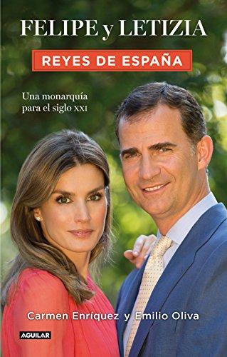Felipe y Letizia. Reyes de España: Una monarquía para el siglo XXI ...