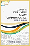A Guide to JOURNALISM AND MASS COMMUNICATION : Second Edition: The Complete Guide