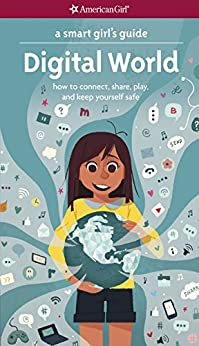 A Smart Girl's Guide: Digital World: How to Connect, Share, Play, and Keep Yourself Safe (American Girl) by [Carrie Anton, Stevie Lewis]