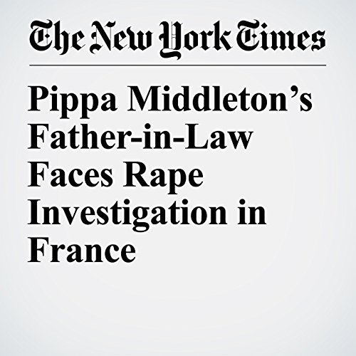 Pippa Middleton's Father-in-Law Faces Rape Investigation in France copertina
