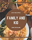 250 Family and Kid Recipes: A Family and Kid Cookbook You Will Love