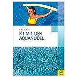 Fit mit der Aquanudel (Bewegungsraum Wasser) - Claudia Schwark