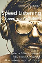 Speed Listening. Speed-up Your Brain.: Your guide to 20 books a month while working or walking. Move on to the future of reading!