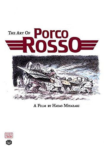 [The Art of Porco Rosso] (By: Hayao Miyazaki) [published: February, 2007]