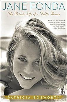 Jane Fonda: The Private Life of a Public Woman by [Patricia Bosworth]