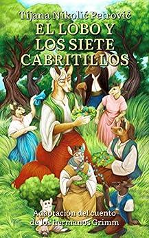 [Tijana Nikolić Petrović, Višnja Jovanović]のEl lobo y los siete cabritillos: Libro infantil ilustrado (Spanish Edition)
