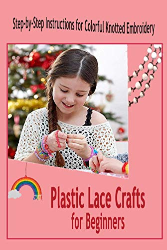 Plastic Lace Crafts for Beginners: Step-by-Step Instructions for Colorful Knotted Embroidery: Plastic Lace Crafts