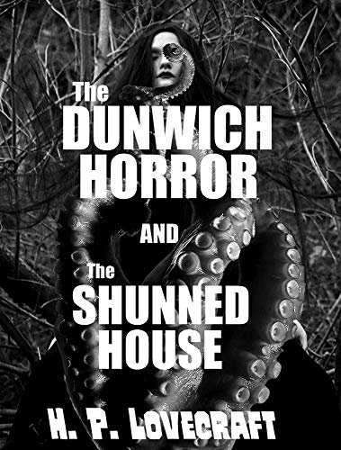 The Dunwich Horror: with The Shunned House