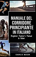 Manuale del corridore principiante In italiano/ Beginner Runner's Manual In Italian