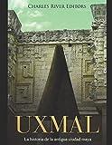 Uxmal: La historia de la antigua ciudad maya (Spanish Edition)