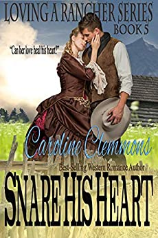 Snare His Heart (Loving A Rancher Book 5) by [Caroline Clemmons]
