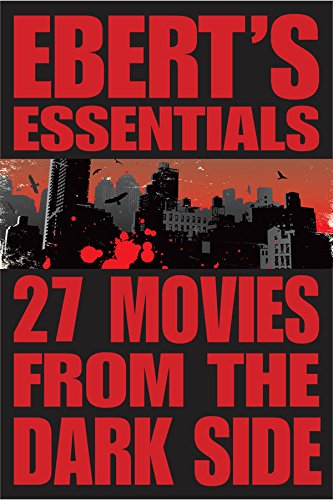 27 Movies from the Dark Side: Ebert's Essentials (English Edition)