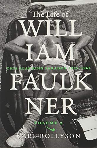 The Life of William Faulkner, 2: This Alarming Paradox, 1935-1962