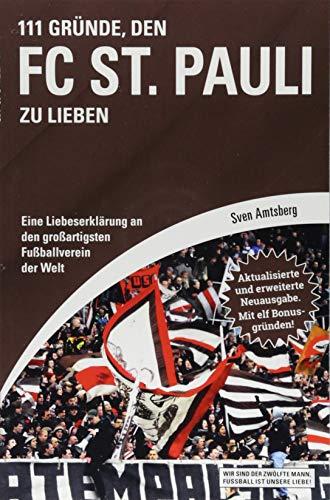 111 Gründe, den FC St. Pauli zu lieben: Eine Liebeserklärung an den großartigsten Fußballverein der Welt - Aktualisierte und erweiterte Neuausgabe. Mit 11 Bonusgründen!
