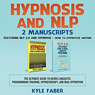 Hypnosis and NLP: 2 Manuscripts - Featuring NLP 2.0 and Hypnosis - How to Hypnotize Anyone     The Ultimate Guide to Neuro Linguistic Programming Training, Hypnotherapy, and Real Hypnotism              By:                                                                                                                                 Kyle Faber                               Narrated by:                                                                                                                                 Kevin Kollins                      Length: 3 hrs and 13 mins     28 ratings     Overall 4.6