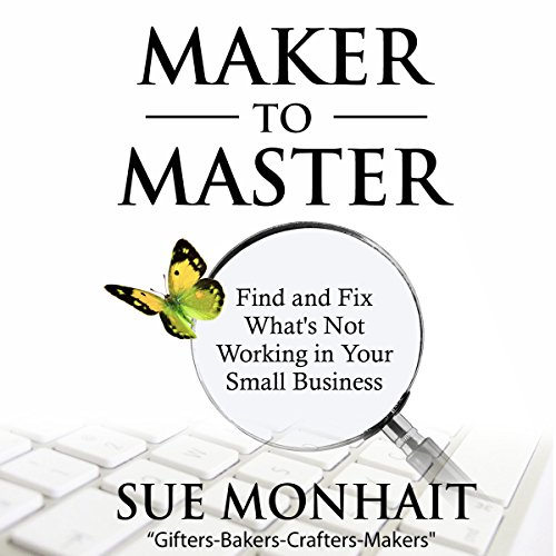 Maker to Master: Find and Fix What's Not Working in Your Small Business audiobook cover art