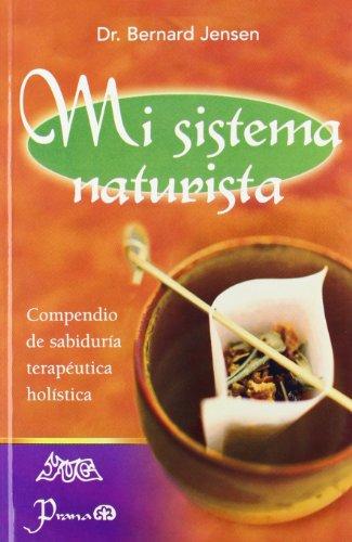 Mi Sistema Naturista/ My Naturist System: Compendio De Sabiduria Terapeutica Holistica